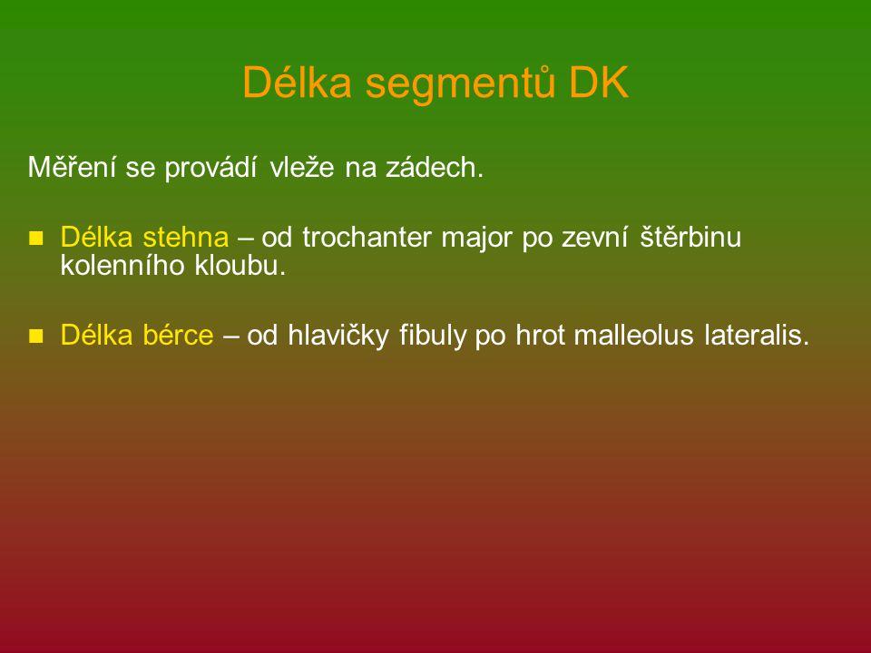 Délka segmentů DK Měření se provádí vleže na zádech. Délka stehna – od trochanter major po zevní štěrbinu kolenního kloubu. Délka bérce – od hlavičky
