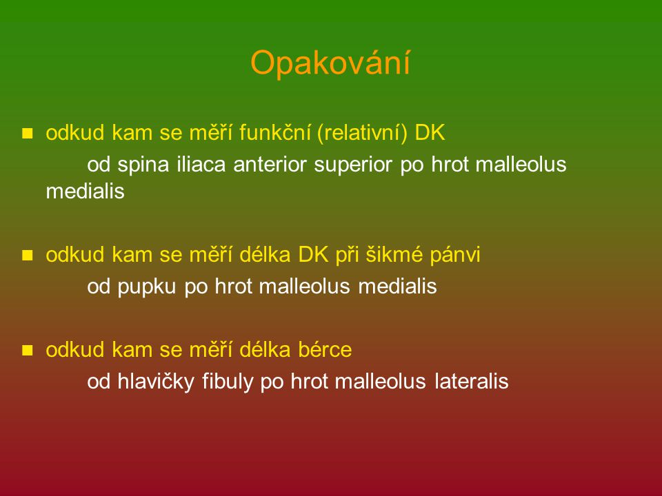 Opakování odkud kam se měří funkční (relativní) DK od spina iliaca anterior superior po hrot malleolus medialis odkud kam se měří délka DK při šikmé p