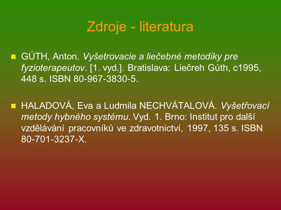 Zdroje - literatura GÚTH, Anton. Vyšetrovacie a liečebné metodiky pre fyzioterapeutov. [1. vyd.]. Bratislava: Liečreh Gúth, c1995, 448 s. ISBN 80-967-