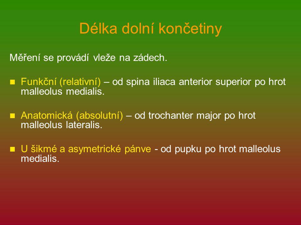 Opakování odkud kam se měří funkční (relativní) DK od spina iliaca anterior superior po hrot malleolus medialis odkud kam se měří délka DK při šikmé pánvi od pupku po hrot malleolus medialis odkud kam se měří délka bérce od hlavičky fibuly po hrot malleolus lateralis