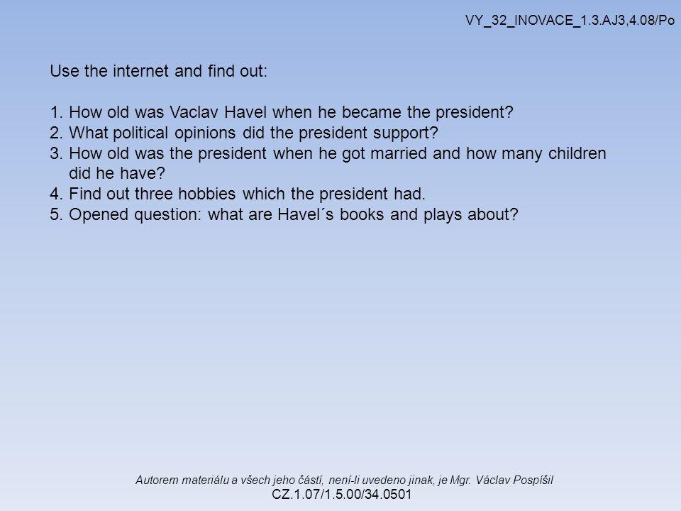 Autorem materiálu a všech jeho částí, není-li uvedeno jinak, je Mgr. Václav Pospíšil CZ.1.07/1.5.00/34.0501 VY_32_INOVACE_1.3.AJ3,4.08/Po Use the inte