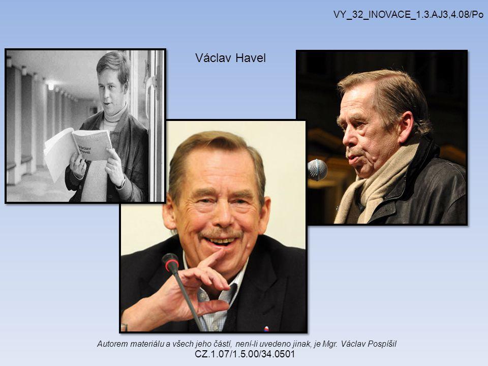 Autorem materiálu a všech jeho částí, není-li uvedeno jinak, je Mgr. Václav Pospíšil CZ.1.07/1.5.00/34.0501 VY_32_INOVACE_1.3.AJ3,4.08/Po Václav Havel