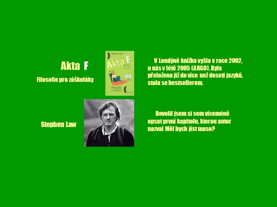 Akta F Filosofie pro záškoláky Stephen Law V Londýně knížka vyšla v roce 2002, u nás v létě 2005 (ARGO).
