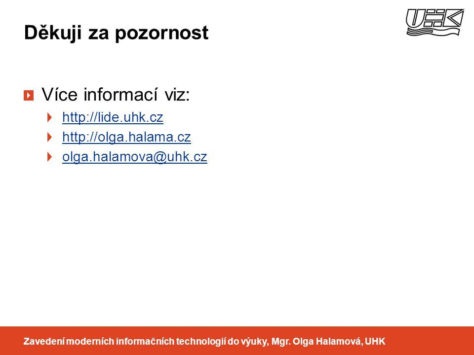 Děkuji za pozornost Více informací viz: http://lide.uhk.cz http://olga.halama.cz olga.halamova@uhk.cz Zavedení moderních informačních technologií do výuky, Mgr.