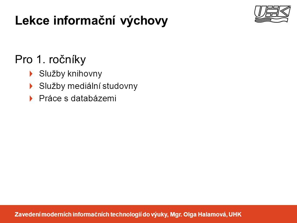 Lekce informační výchovy Pro 1. ročníky Služby knihovny Služby mediální studovny Práce s databázemi Zavedení moderních informačních technologií do výu