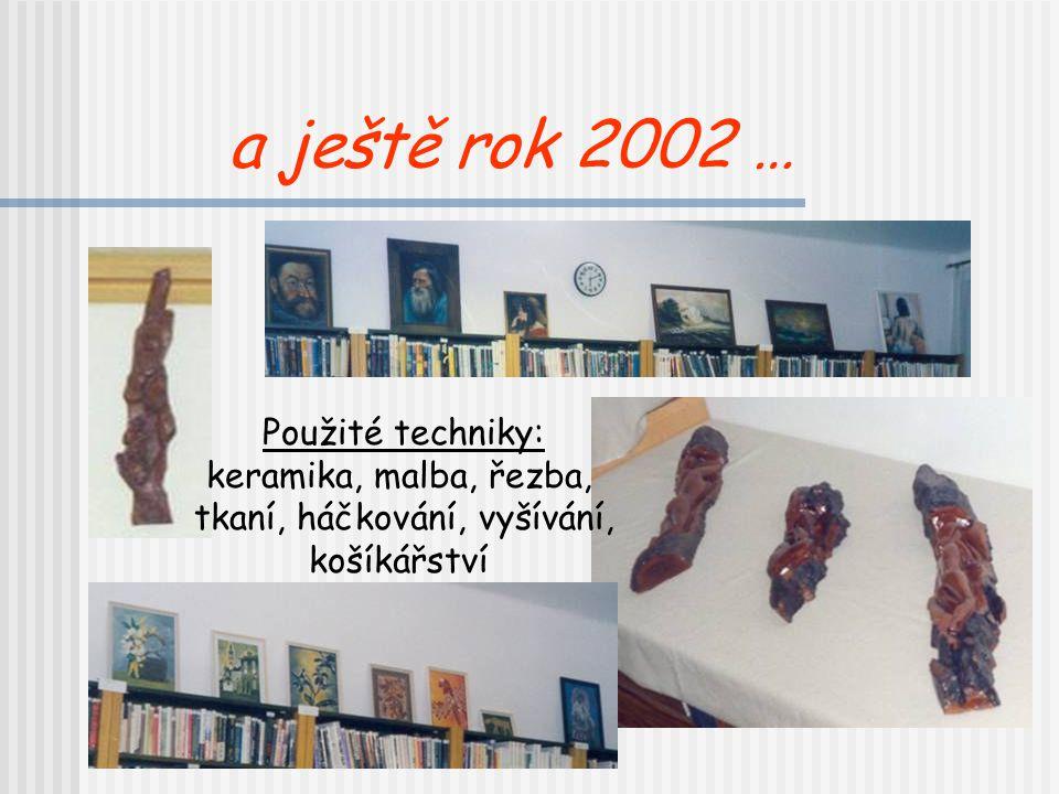 Vystavovatelé v roce 2002 Hana Burdová, Pavla Burdová, Jana Drnková st.a ml., Tereza Hojdyszová, Tereza Horáková, Michaela Chroustová, Marta Janouškov