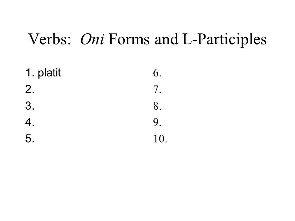 Verbs: Oni Forms and L-Participles 1. platit, platí, platil 2. zajímat 3. 4. 5. 6. 7. 8. 9. 10.