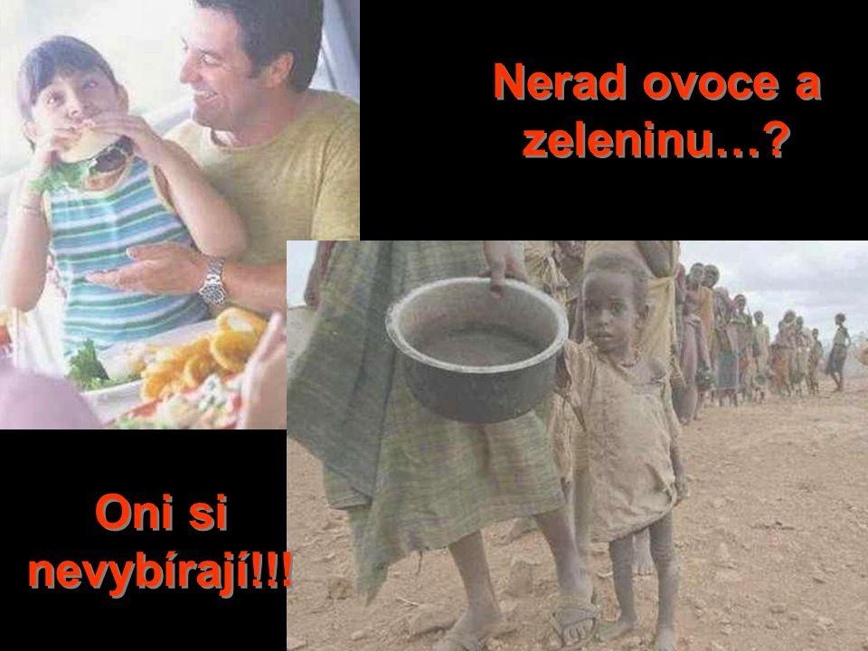 Nerad ovoce a zeleninu…? Oni si nevybírají!!!