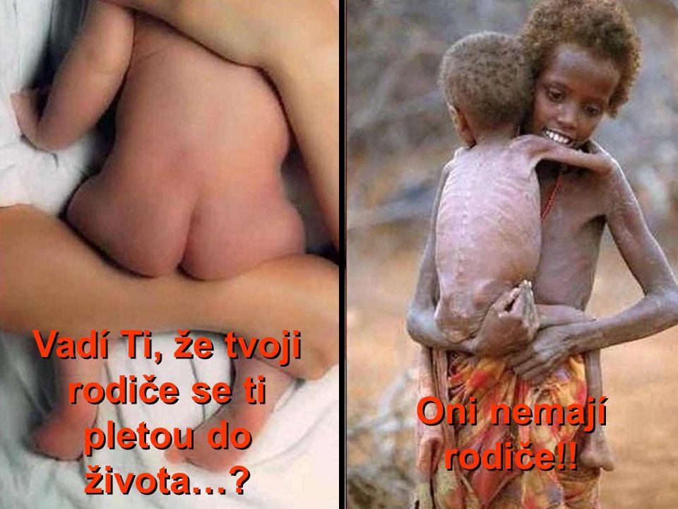 Vadí Ti, že tvoji rodiče se ti pletou do života…? Oni nemají rodiče!!
