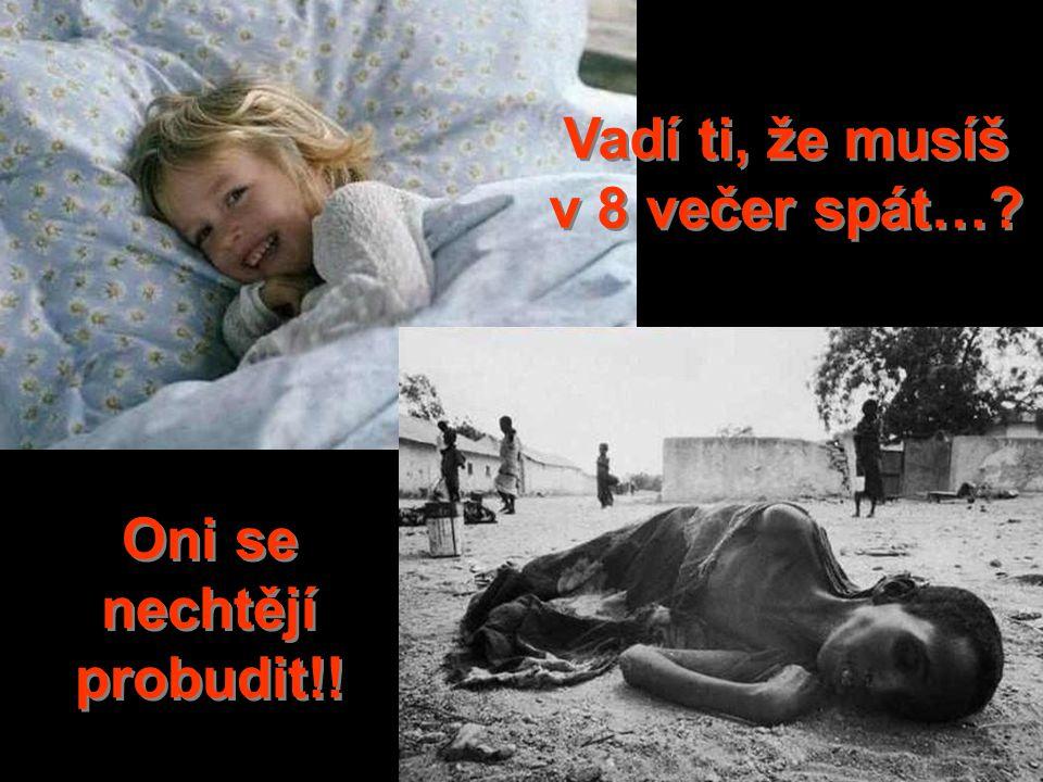 Vadí ti, že musíš v 8 večer spát…? Oni se nechtějí probudit!!