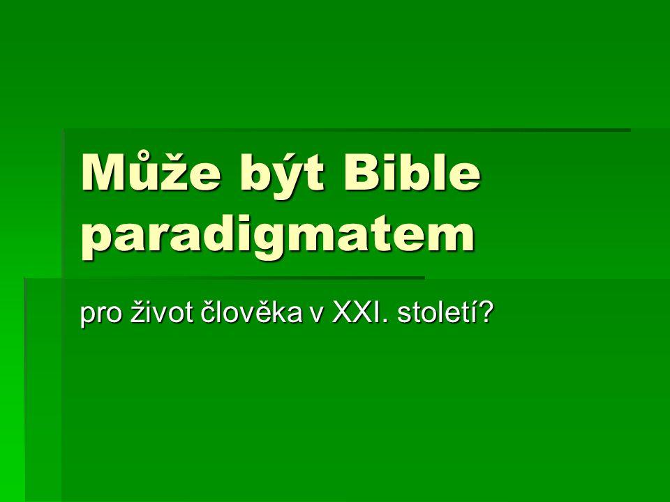 Může být Bible paradigmatem pro život člověka v XXI. století?