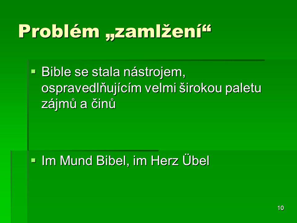 """10 Problém """"zamlžení""""  Bible se stala nástrojem, ospravedlňujícím velmi širokou paletu zájmů a činů  Im Mund Bibel, im Herz Übel"""