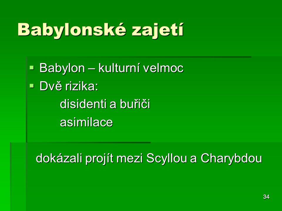 34 Babylonské zajetí  Babylon – kulturní velmoc  Dvě rizika: disidenti a buřiči disidenti a buřiči asimilace asimilace dokázali projít mezi Scyllou