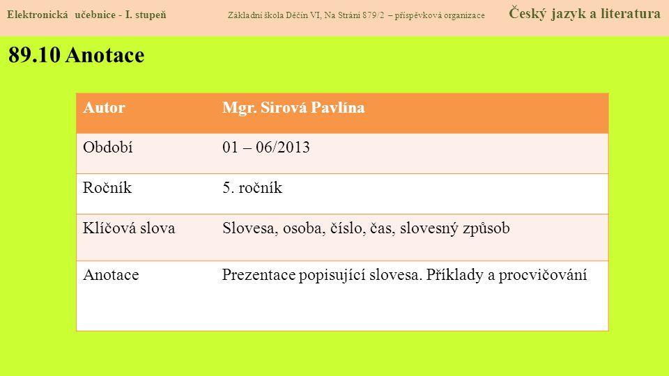 89.10 Anotace AutorMgr.Sirová Pavlína Období01 – 06/2013 Ročník5.