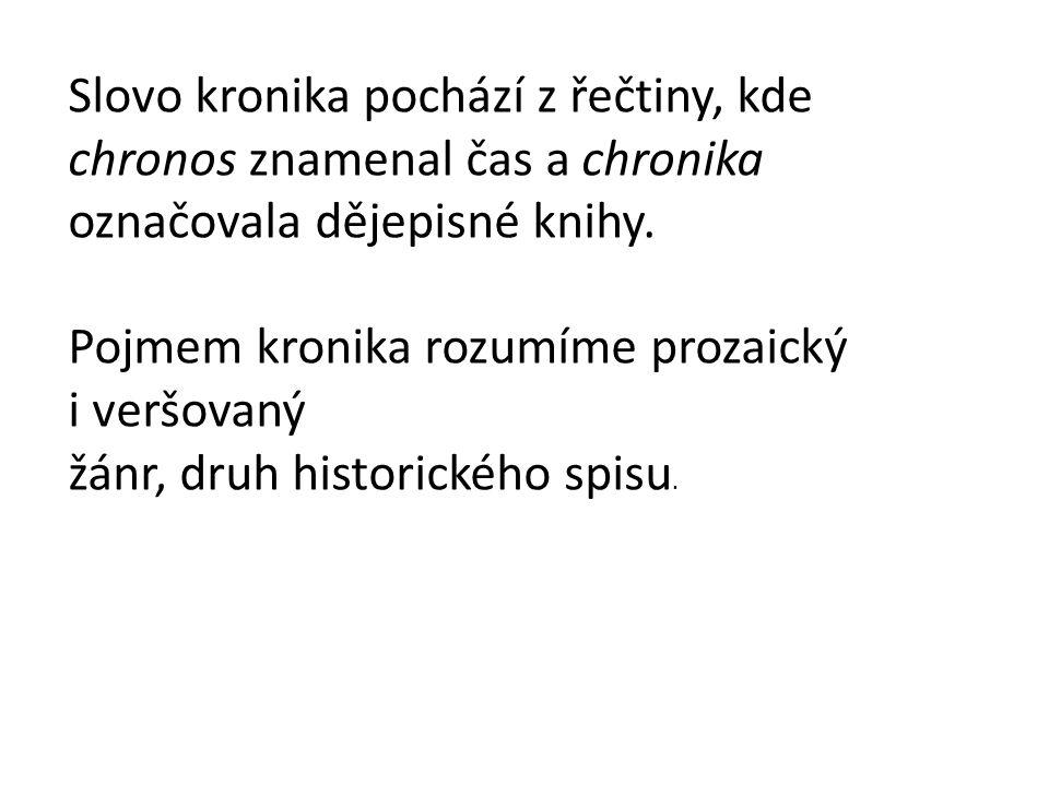 Slovo kronika pochází z řečtiny, kde chronos znamenal čas a chronika označovala dějepisné knihy. Pojmem kronika rozumíme prozaický i veršovaný žánr, d