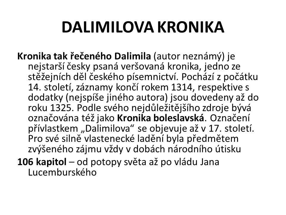 DALIMILOVA KRONIKA Kronika tak řečeného Dalimila (autor neznámý) je nejstarší česky psaná veršovaná kronika, jedno ze stěžejních děl českého písemnict