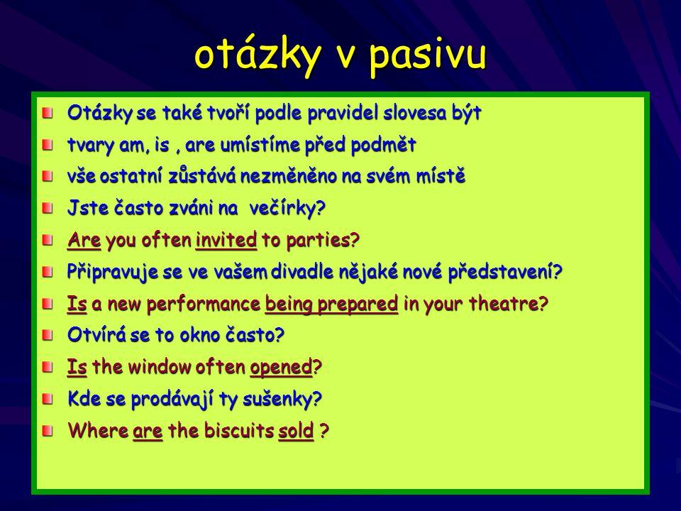 otázky v pasivu Otázky se také tvoří podle pravidel slovesa být tvary am, is, are umístíme před podmět vše ostatní zůstává nezměněno na svém místě Jste často zváni na večírky.