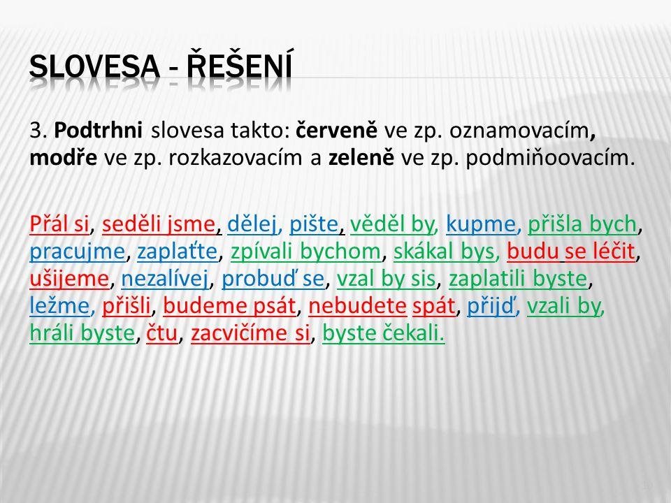 3. Podtrhni slovesa takto: červeně ve zp. oznamovacím, modře ve zp.