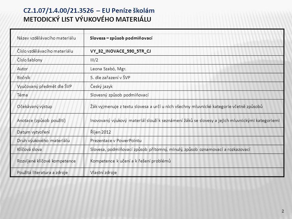 Název vzdělávacího materiálu Slovesa – způsob podmiňovací Číslo vzdělávacího materiáluVY_32_INOVACE_590_5TR_CJ Číslo šablonyIII/2 AutorLeona Szabó, Mgr.