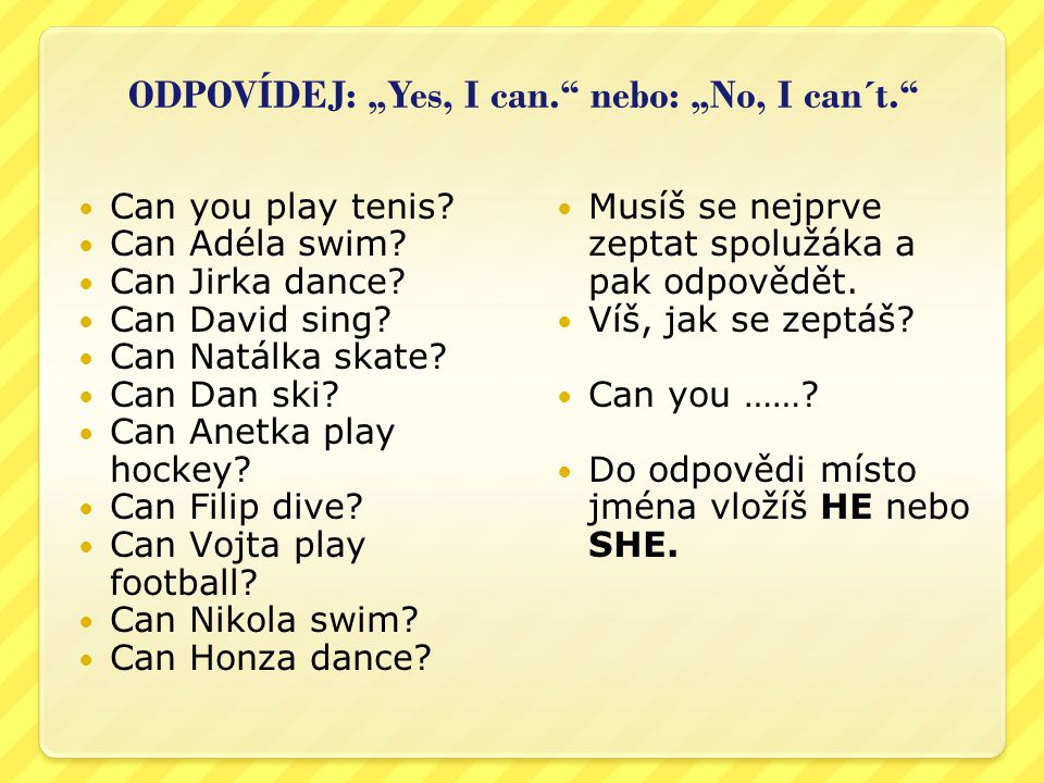 "ODPOVÍDEJ: ""Yes, I can. nebo: ""No, I can´t. Can you play tenis."