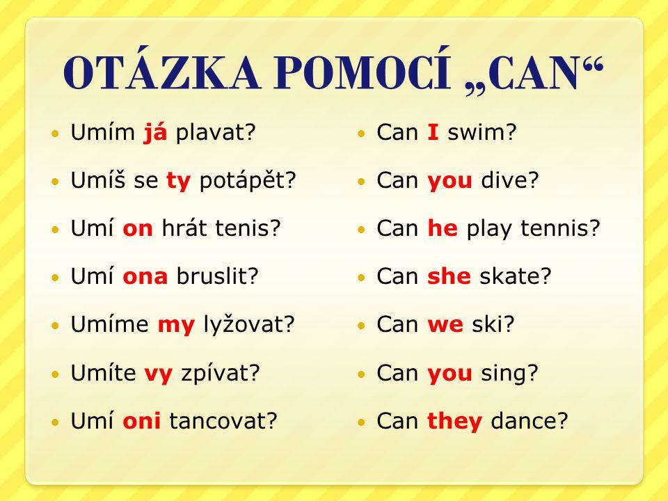 """OTÁZKA POMOCÍ """"CAN"""" Umím já plavat? Umíš se ty potápět? Umí on hrát tenis? Umí ona bruslit? Umíme my lyžovat? Umíte vy zpívat? Umí oni tancovat? Can I"""