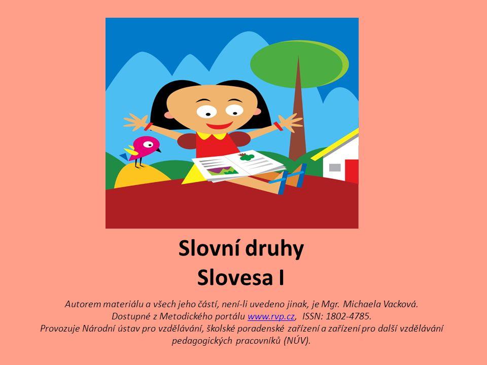 Slovní druhy Slovesa I Autorem materiálu a všech jeho částí, není-li uvedeno jinak, je Mgr.