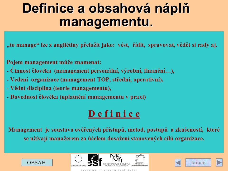 """Definice a obsahová náplň managementu. """"to manage"""" lze z angličtiny přeložit jako: vést, řídit, spravovat, vědět si rady aj. Pojem management může zna"""