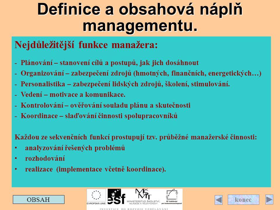 Definice a obsahová náplň managementu. OBSAH konec Nejdůležitější funkce manažera: - Plánování – stanovení cílů a postupů, jak jich dosáhnout - Organi