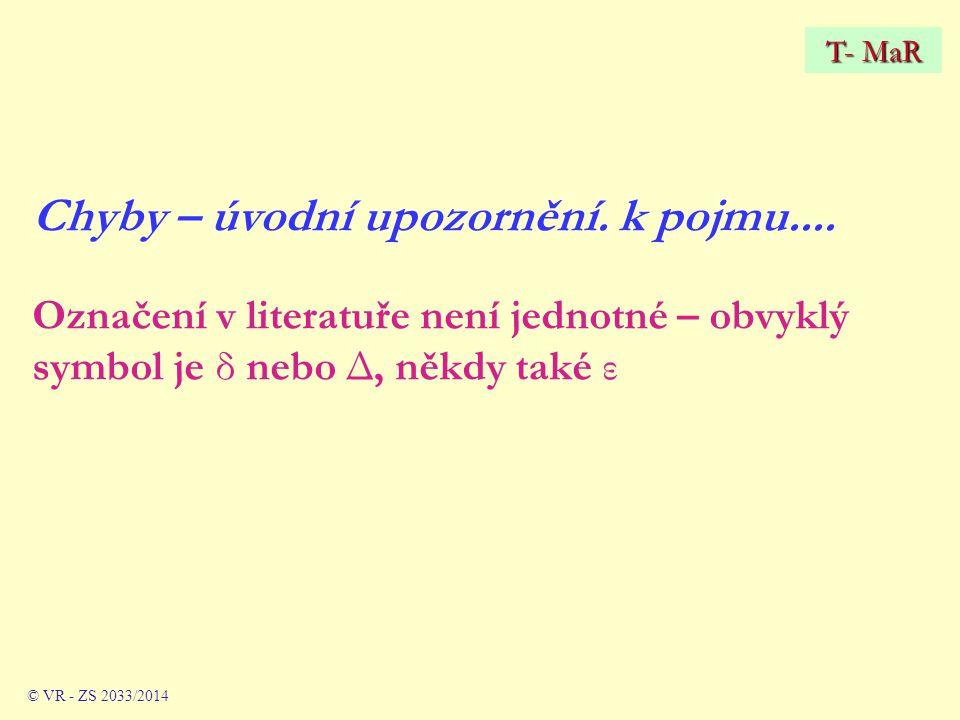 Chyby – úvodní upozornění. k pojmu.... Označení v literatuře není jednotné – obvyklý symbol je δ nebo Δ, někdy také ε © VR - ZS 2033/2014 T- MaR