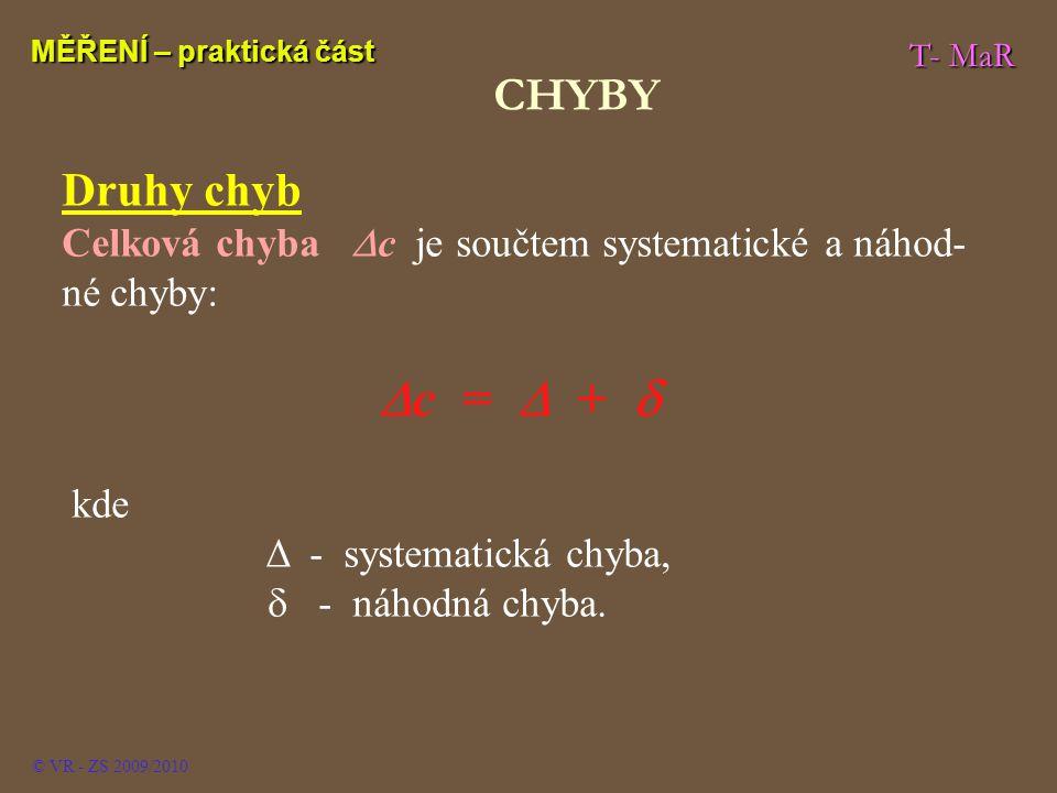 T- MaR MĚŘENÍ – praktická část © VR - ZS 2009/2010 Druhy chyb Celková chyba  c je součtem systematické a náhod- né chyby:  c =  +  kde Δ - systema