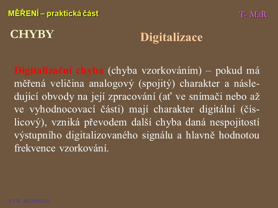 T- MaR MĚŘENÍ – praktická část © VR - ZS 2009/2010 Digitalizační chyba (chyba vzorkováním) – pokud má měřená veličina analogový (spojitý) charakter a