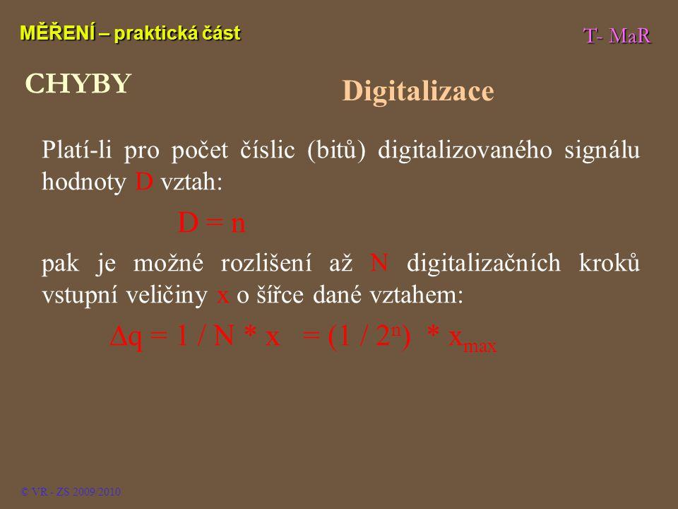T- MaR MĚŘENÍ – praktická část © VR - ZS 2009/2010 Platí-li pro počet číslic (bitů) digitalizovaného signálu hodnoty D vztah: D = n pak je možné rozli