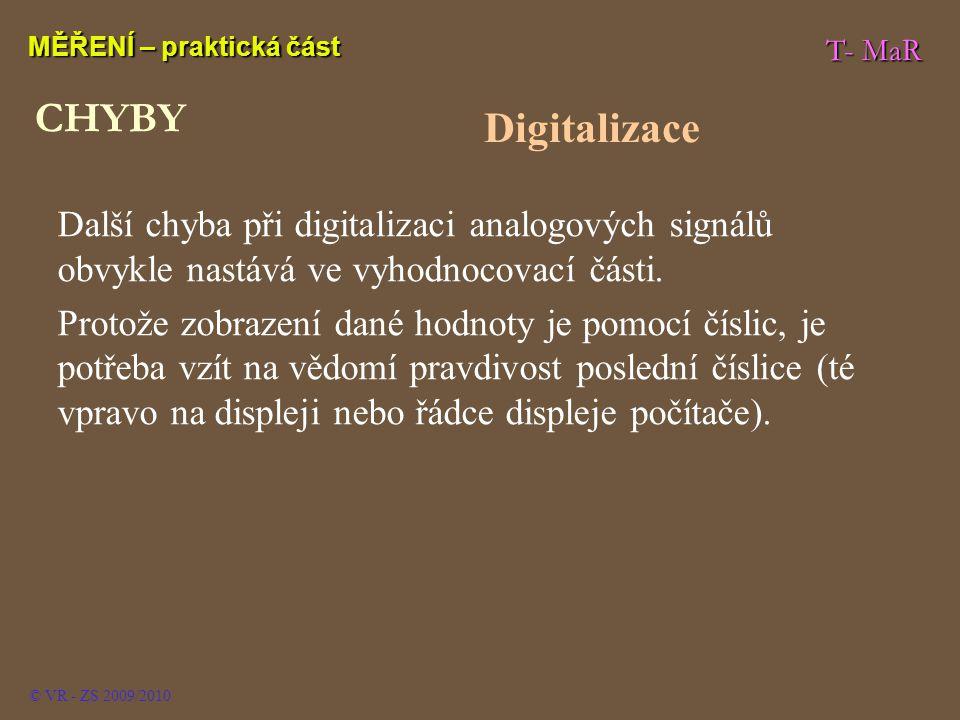 T- MaR MĚŘENÍ – praktická část © VR - ZS 2009/2010 Další chyba při digitalizaci analogových signálů obvykle nastává ve vyhodnocovací části. Protože zo