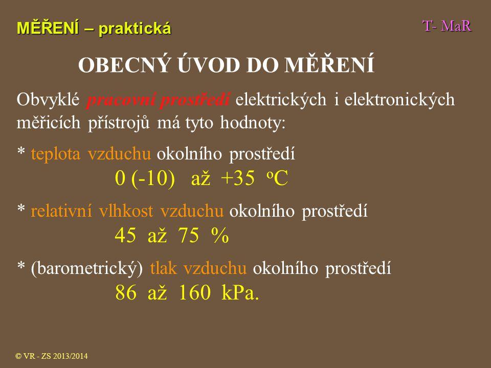 T- MaR MĚŘENÍ – praktická část © VR - ZS 2009/2010 Nejistota měření -U ind Indikace přístroje -U s -u c Konvenčně pravá (skutečná) hodnota Δ x Chyba měření -U c +u c +U c +U s +U ind xsxs x ind Rozšířená nejistota měření Reálná nejistota – obvykle u c * 2 = U c Nejistota indikace Nejistota skutečnosti CHYBY