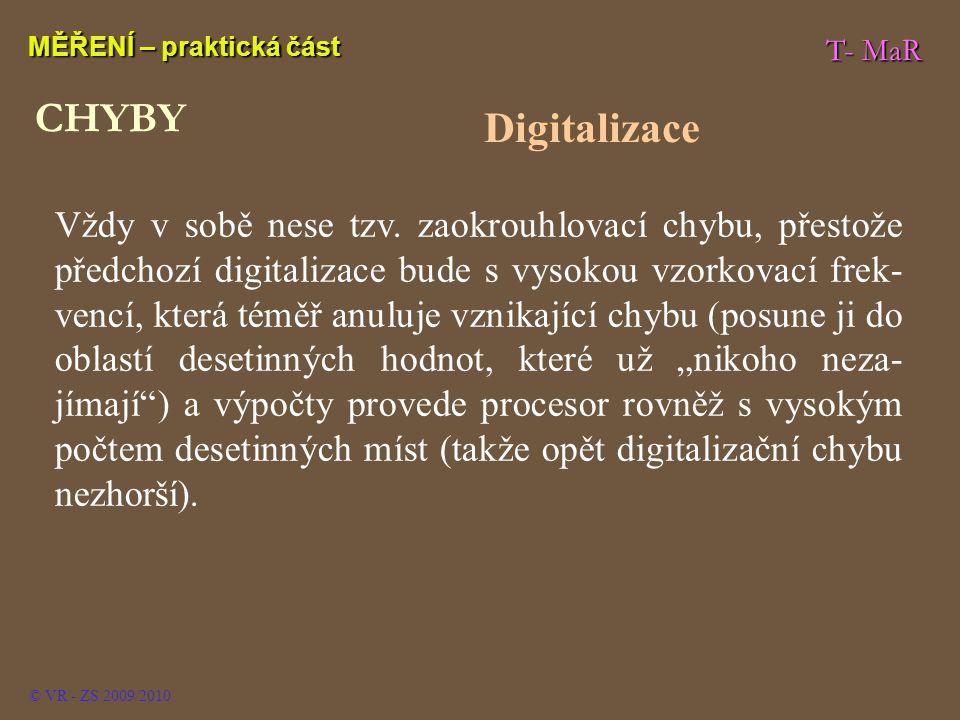 T- MaR MĚŘENÍ – praktická část © VR - ZS 2009/2010 Vždy v sobě nese tzv. zaokrouhlovací chybu, přestože předchozí digitalizace bude s vysokou vzorkova
