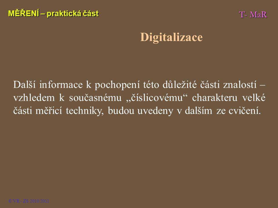 """T- MaR MĚŘENÍ – praktická část © VR - ZS 2010/2011 Další informace k pochopení této důležité části znalostí – vzhledem k současnému """"číslicovému"""" char"""