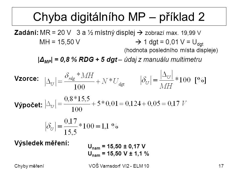 Chyby měřeníVOŠ Varnsdorf VI2 - ELM 1017 Chyba digitálního MP – příklad 2 Zadání: MR = 20 V 3 a ½ místný displej  zobrazí max. 19,99 V MH = 15,50 V 