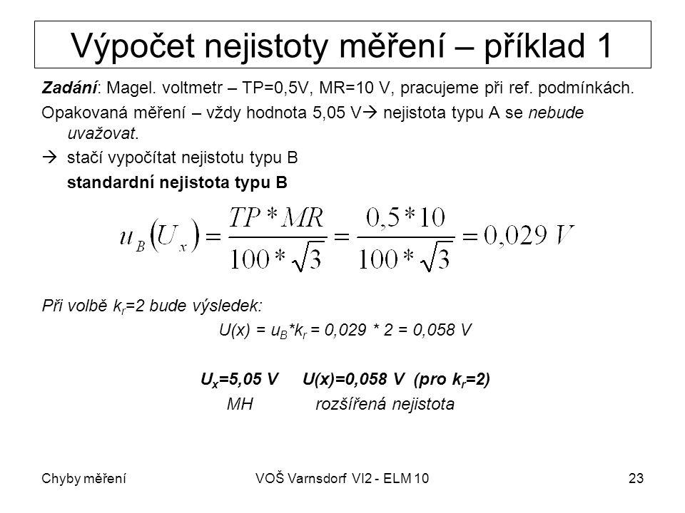 Chyby měřeníVOŠ Varnsdorf VI2 - ELM 1023 Výpočet nejistoty měření – příklad 1 Zadání: Magel. voltmetr – TP=0,5V, MR=10 V, pracujeme při ref. podmínkác