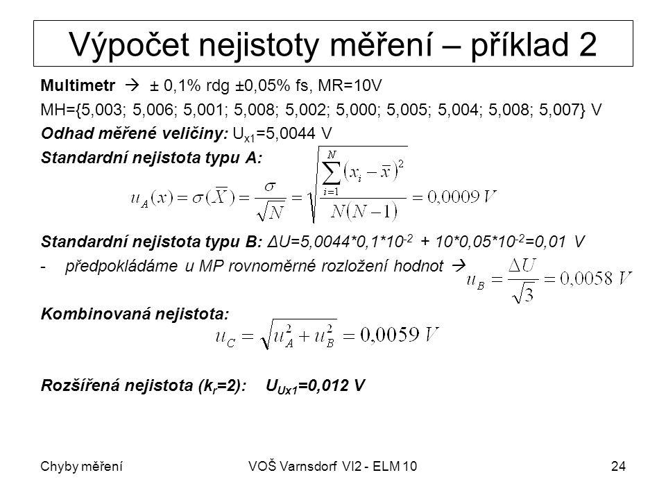 Chyby měřeníVOŠ Varnsdorf VI2 - ELM 1024 Výpočet nejistoty měření – příklad 2 Multimetr  ± 0,1% rdg ±0,05% fs, MR=10V MH={5,003; 5,006; 5,001; 5,008;