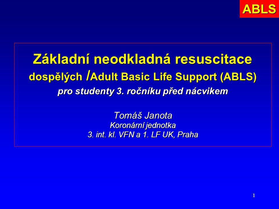 1 Základní neodkladná resuscitace dospělých / Adult Basic Life Support (ABLS) pro studenty 3. ročníku před nácvikem Tomáš Janota Koronární jednotka 3.
