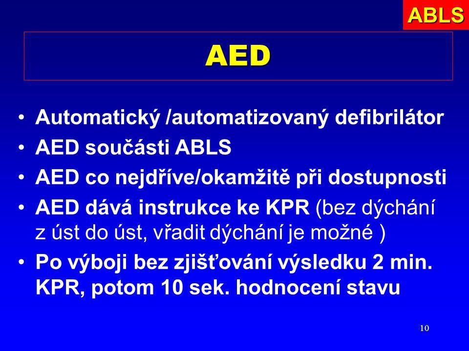10 AED Automatický /automatizovaný defibrilátor AED součásti ABLS AED co nejdříve/okamžitě při dostupnosti AED dává instrukce ke KPR (bez dýchání z ús