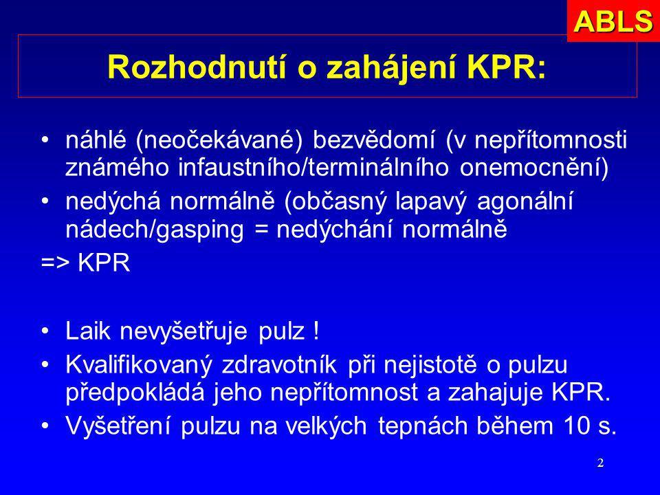 2 Rozhodnutí o zahájení KPR: náhlé (neočekávané) bezvědomí (v nepřítomnosti známého infaustního/terminálního onemocnění) nedýchá normálně (občasný lap