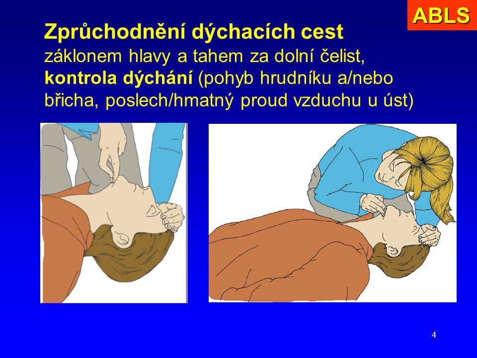 4 Zprůchodnění dýchacích cest záklonem hlavy a tahem za dolní čelist, kontrola dýchání (pohyb hrudníku a/nebo břicha, poslech/hmatný proud vzduchu u ú