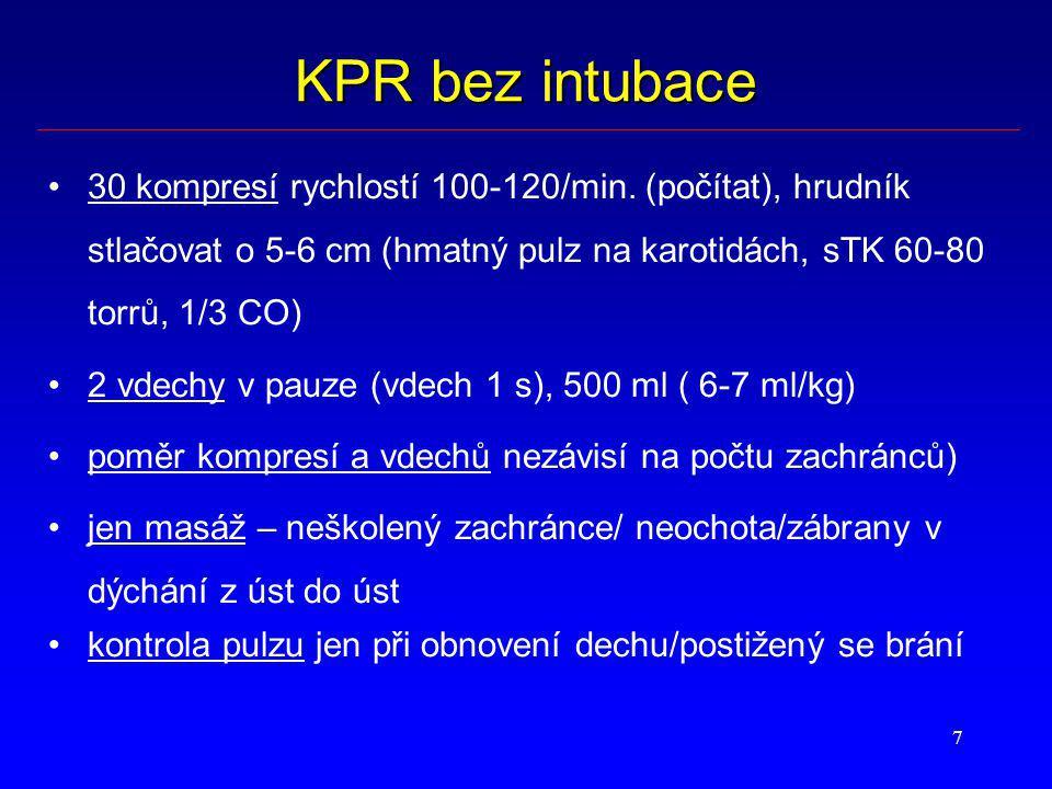 7 KPR bez intubace 30 kompresí rychlostí 100-120/min. (počítat), hrudník stlačovat o 5-6 cm (hmatný pulz na karotidách, sTK 60-80 torrů, 1/3 CO) 2 vde