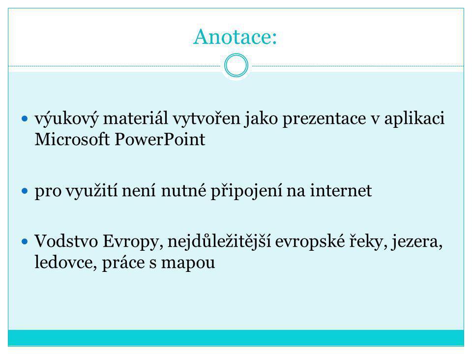 Anotace: výukový materiál vytvořen jako prezentace v aplikaci Microsoft PowerPoint pro využití není nutné připojení na internet Vodstvo Evropy, nejdůležitější evropské řeky, jezera, ledovce, práce s mapou