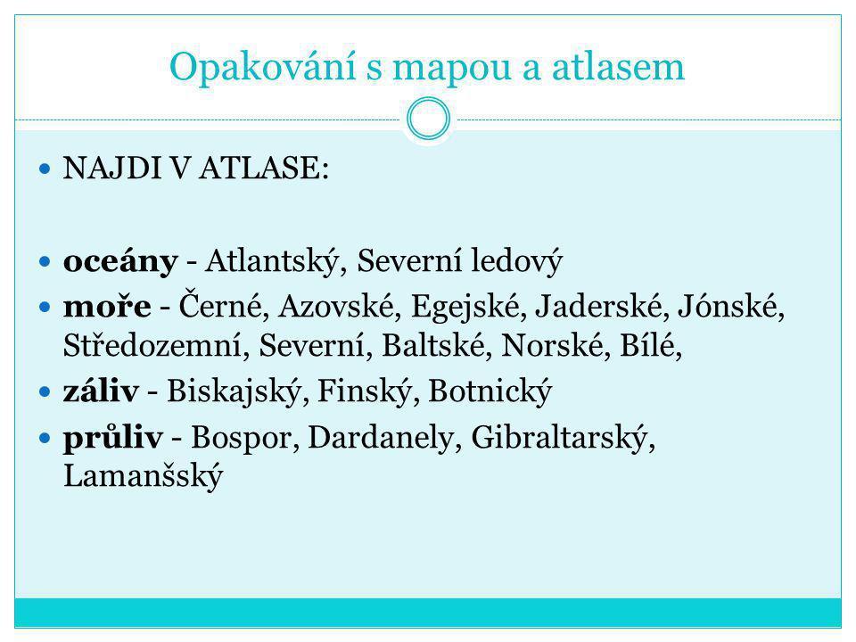 Opakování s mapou a atlasem NAJDI V ATLASE: oceány - Atlantský, Severní ledový moře - Černé, Azovské, Egejské, Jaderské, Jónské, Středozemní, Severní,