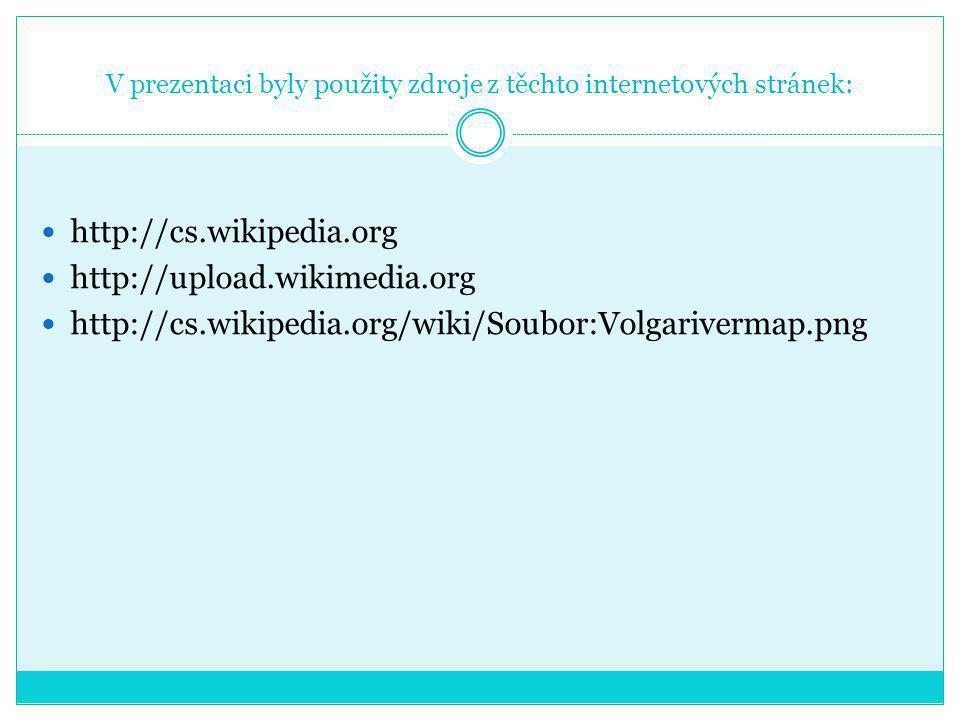 V prezentaci byly použity zdroje z těchto internetových stránek: http://cs.wikipedia.org http://upload.wikimedia.org http://cs.wikipedia.org/wiki/Soubor:Volgarivermap.png