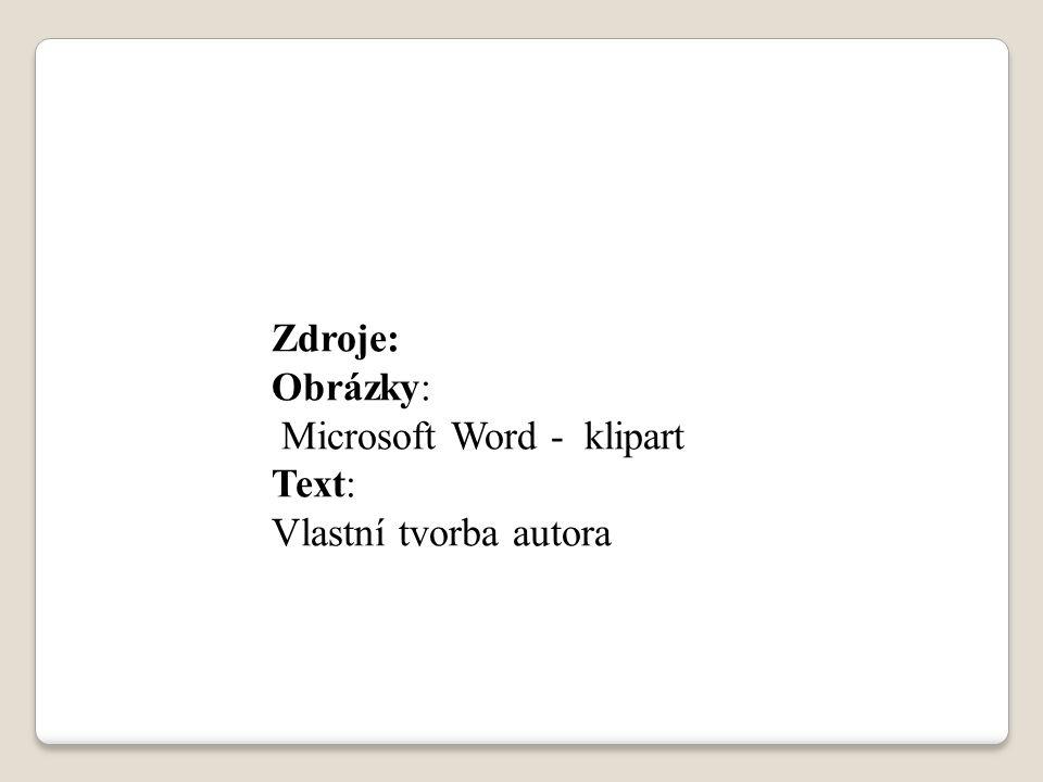 Zdroje: Obrázky: Microsoft Word - klipart Text: Vlastní tvorba autora