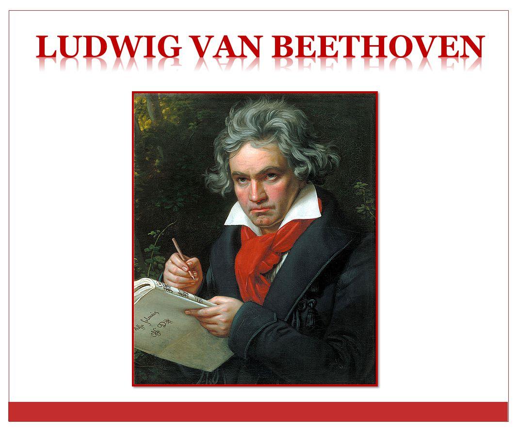 Ludwig van Beethoven *16.12. 1770 Bonn † 26. 3.