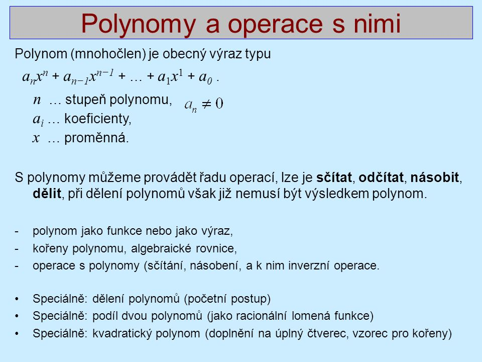 Polynomy a operace s nimi Polynom (mnohočlen) je obecný výraz typu a n x n + a n−1 x n−1 + … + a 1 x 1 + a 0. n … stupeň polynomu, a i … koeficienty,